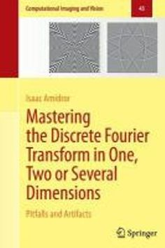 Mastering the discrete Fourier transform in one, two or several dimensions : pitfalls and artifacts / Isaac Amidror