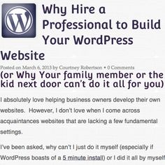 Why Hire a Professional to Build Your WordPress Website - See more at: http://courtneyengle.com/2013/03/06/why-hire-a-professional-to-build-your-wordpress-website-or-why-your-family-member-or-the-kid-next-door-cant-do-it-all-for-you/