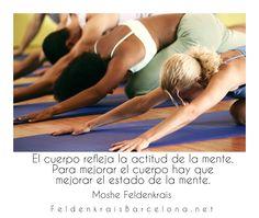 El cuerpo refleja la actitud de la mente. Para mejorar el cuerpo hay que mejorar el estado de la mente.