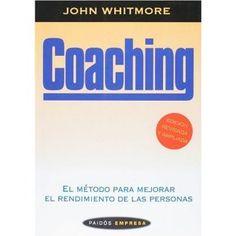 Coaching - el metodo para mejorar el rendimiento de las personas: John Whitmore