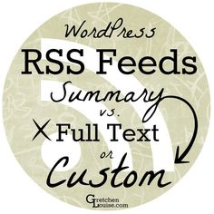 What's the best option for WordPress RSS Feeds? Find out the pros and cons of summary, full text, and custom RSS feeds.