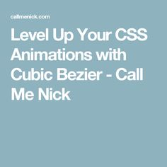Level Up Your CSS Animations with Cubic Bezier -       Call Me Nick