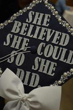 """""""She believed she could, so she did!"""" is emblazoned on this graduation cap decoration seen at the commencement ceremonies at Penn State Altoona. Inspiring!"""