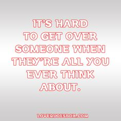It's hard to get over someone when they're all you ever think about Getting Over A Crush, Getting Over Someone, Quotes To Live By, Love Quotes, Funny Quotes, Inspirational Quotes, Learning To Love Again, Teenager Quotes, Teenager Posts