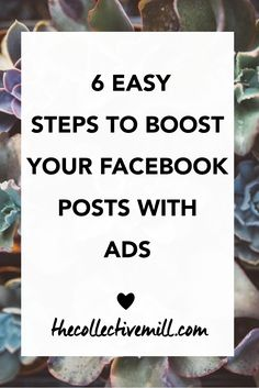 6 East Steps to Boost Your Facebook Posts With Ads: Facebook ads are an easy, convenient, and effective way to share your posts with an audience larger than you could reach on your own. So, if you'd like to reach more people with your posts- Facebook ads can be an amazing asset for you. Perfect for small business owners, bloggers, freelancers, entrepreneurs. TheCollectiveMill.com