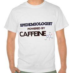 Epidemiologist Powered by caffeine T Shirt, Hoodie Sweatshirt