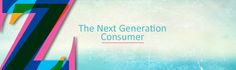 The Next Generation Consumer - Gen Z – and the Impact on Brand Marketing