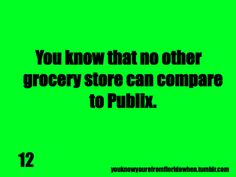 I've been to many different states and Publix is still, by far, the best grocery store I've ever shopped in!