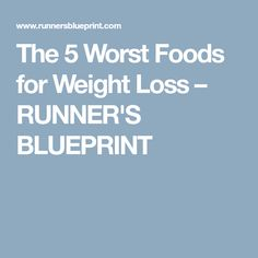 The 5 Worst Foods for Weight Loss – RUNNER'S BLUEPRINT