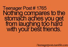 Not just a teenager post! I love the laughs I have with my best friends!..can't wait to see you in a week!!