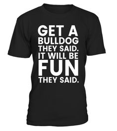 """# Get A Bulldog Will Be Fun They Said T-Shirt - Funny Bull Dog .  Special Offer, not available in shops      Comes in a variety of styles and colours      Buy yours now before it is too late!      Secured payment via Visa / Mastercard / Amex / PayPal      How to place an order            Choose the model from the drop-down menu      Click on """"Buy it now""""      Choose the size and the quantity      Add your delivery address and bank details      And that's it!      Tags: Awesome shirt for…"""