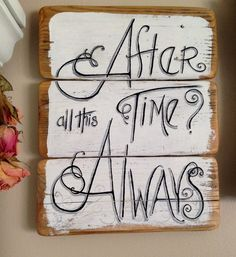 After All This Time?  Always Vintage Wood Sign, for hanging on Etsy, $35.00