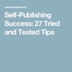 Self-Publishing Success: 27 Tried and Tested Tips