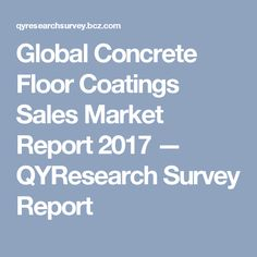 global research concrete floor coatings market Report description - concrete floor coating report by material, application, and geography global forecast to 2021 is a professional and in-depth research report on the worlds major regional market conditions, focusing on the main regions north america.