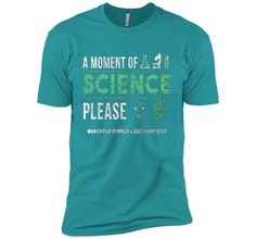 A Moment of Science March For Science Earth Day 2017 Shirt