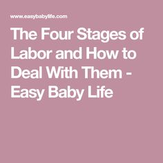The Four Stages of Labor and How to Deal With Them - Easy Baby Life