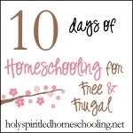 10-Days of Homeschooling for FREE & FRUGAL starts MONDAY! (  Exciting Announcements & Big Family Friday Link-Up! )