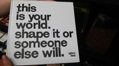 This is your world.