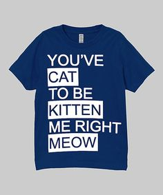 Love this Navy 'You've Cat to be Kitten Me' Tee - Infant, Toddler & Boys on #zulily! #zulilyfinds