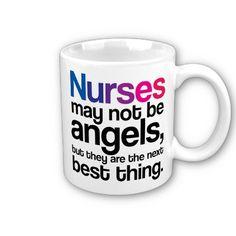Nurses may not be angels...:http://www.zazzle.com/nurses_may_not_be_angels_coffee_mug-168978153455695943?rf=238117084168060717