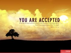 Romans 8:33-34  You are accepted