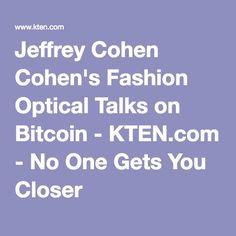 512c3603d6e Jeffrey Cohen Cohen s Fashion Optical Talks on Bitcoin - KTEN.com - No One  Gets You Closer