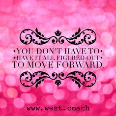 INSPIRATION - EILEEN WEST LIFE COACH | You don't have to have it all figured out to move forward. | Eileen West Life Coach, Life Coach, inspiration, inspirational quotes, motivation, motivational quotes, quotes, daily quotes, self improvement, personal growth, creativity, creativity cheerleader