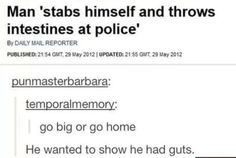 He wanted to show them he had guts.... i can't rn