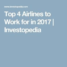 Top 4 Airlines to Work for in 2017 | Investopedia