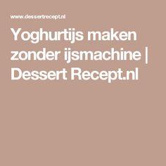 Yoghurtijs maken zonder ijsmachine | Dessert Recept.nl