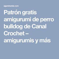 Patrón gratis amigurumi de perro bulldog de Canal Crochet – amigurumis y más