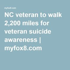 NC veteran to walk 2,200 miles for veteran suicide awareness | myfox8.com