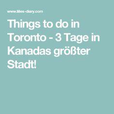 Things to do in Toronto - 3 Tage in Kanadas größter Stadt!