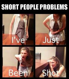 I don't really consider myself short. But I think I did this when I was younger or to a tall table. THIS IS FUNNY.