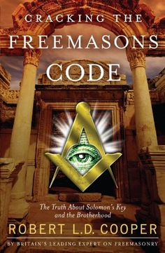 Cracking the Freemasons Code: The Truth About Solomon's Key and the Brotherhood by Robert L.D. Cooper