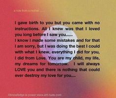 I gave birth to you but you came with no instructions. All I knew was that I love you long before I saw you