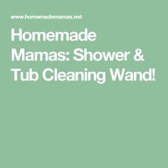 Homemade Mamas: Shower & Tub Cleaning Wand!