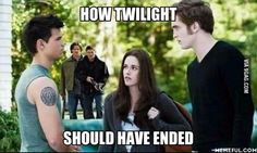 How Twilight should have ended. When you see it.