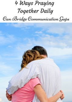 4 Ways Praying Together Daily Can Bridge Communication Gaps