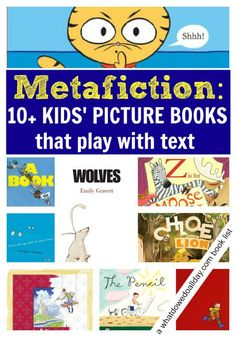 A list of some of our favorite examples of children's books which rely on metafiction to tell and illustrate a story.