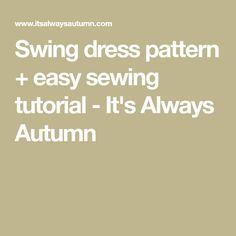 Swing dress pattern + easy sewing tutorial - It's Always Autumn