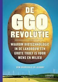 Grunewald, Wim De GGO-revolutie : waarom biotechnologie in de landbouw een grote troef is voor mens en milieu  Leuven : LannooCampus, 2014.