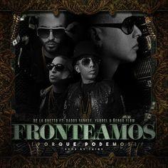 Fronteamos Porque Podemos - De La Ghetto Ft. Daddy Yankee, Yandel Y Ñengo Flow