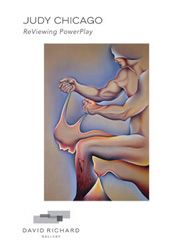 JUDY CHICAGO: ReVIEWING POWERPLAY Judy Chicago, Chicago Art, Male Figure, Catalog, David, Virginia Woolf, Gallery, Woman, Country