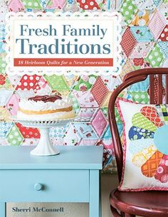 Fresh Family Traditions: 18 Heirloom Quilts for a New Generation
