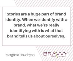 """Stories are a huge part of brand identity. When we identify with a brand, what we're really identifying with is what that brand tells us about ourselves."" Margarita Hakobyan"