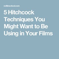 5 Hitchcock Techniques You Might Want to Be Using in Your Films