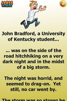 Funny Joke: This story happened a while ago in Kentucky, and even though it sounds like an Alfred Hitchcock tale, its said to be true!   John Bradford, a Funny Long Jokes, Funny Times, Work Jokes, Work Humor, Film Quotes, Funny Quotes, Clean Jokes, Acting Tips, University Of Kentucky