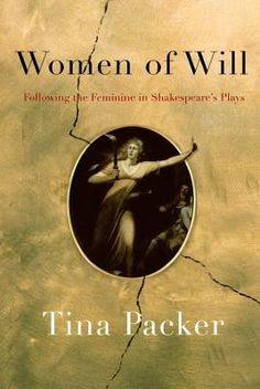 Women of Will: The Feminine in Shakespeare's Plays by Tina Packer