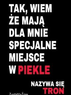 Tak wiem ze maja dla mnie specjalne miejsce w piekle Happy Quotes, Funny Quotes, Quotes That Describe Me, Quotes About Everything, Daily Funny, Some Quotes, Wtf Funny, Man Humor, Life Lessons